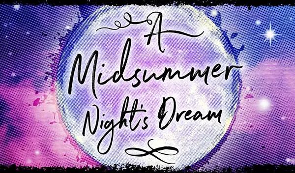 A Midsummer Nights Dream   July 9 – 18