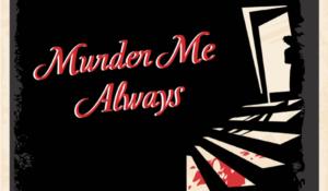 Murder Me Always | October 15-30